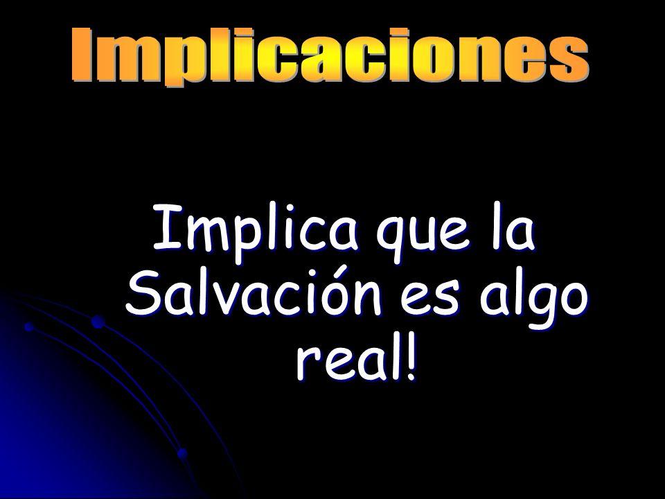 Implica que la Salvación es algo real!