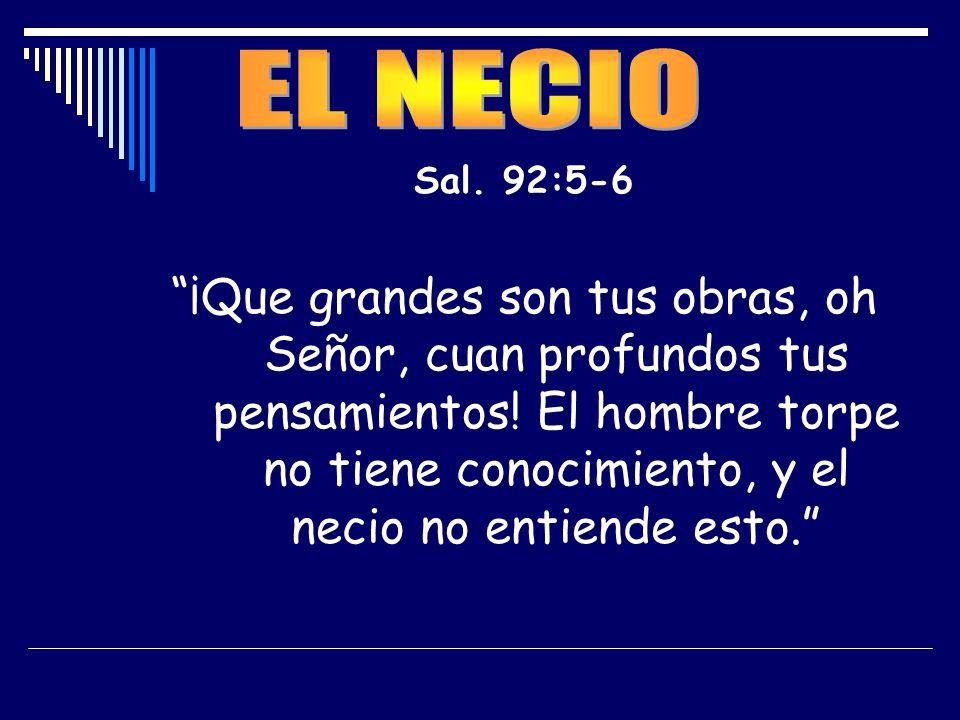 EL NECIO Sal. 92:5-6.