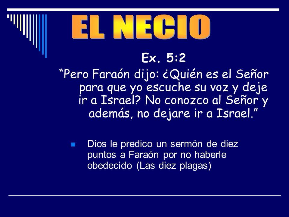 EL NECIO Ex. 5:2.