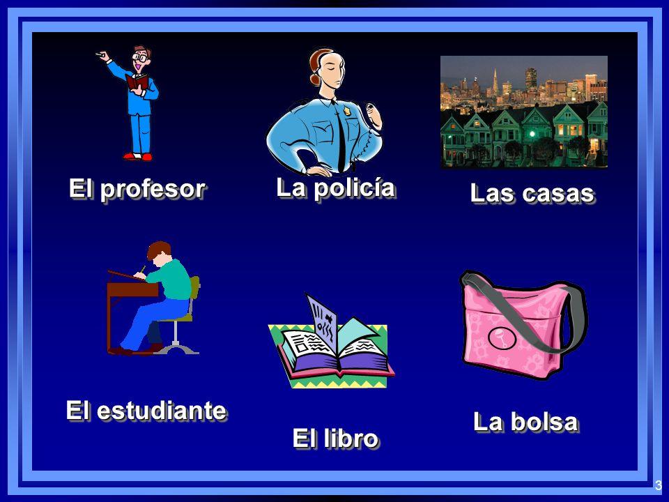 El profesor La policía Las casas El estudiante La bolsa El libro