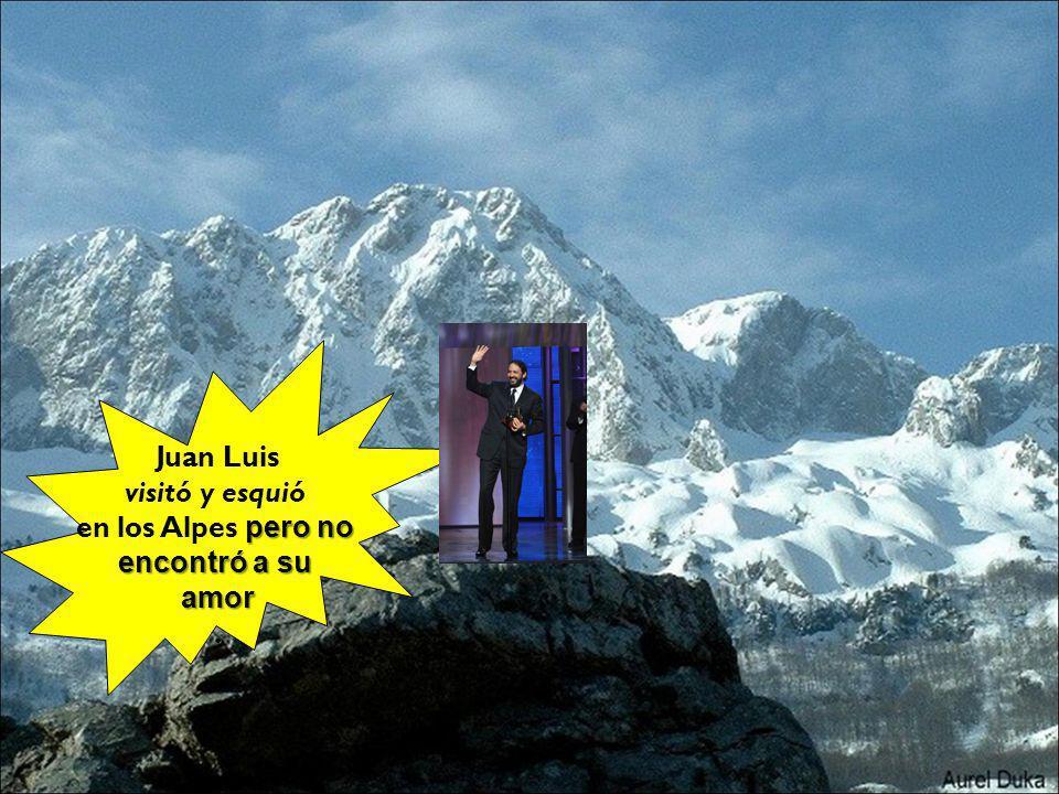 Juan Luis visitó y esquió en los Alpes pero no encontró a su amor .