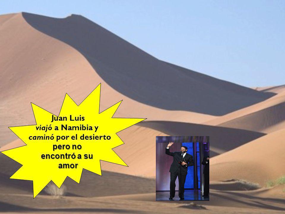 Juan Luis viajó a Namibia y caminó por el desierto pero no encontró a su amor