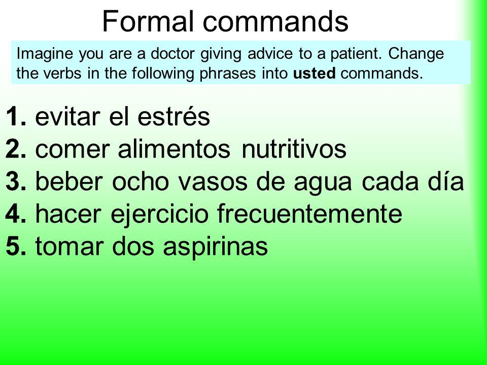 Formal commands 1. evitar el estrés 2. comer alimentos nutritivos