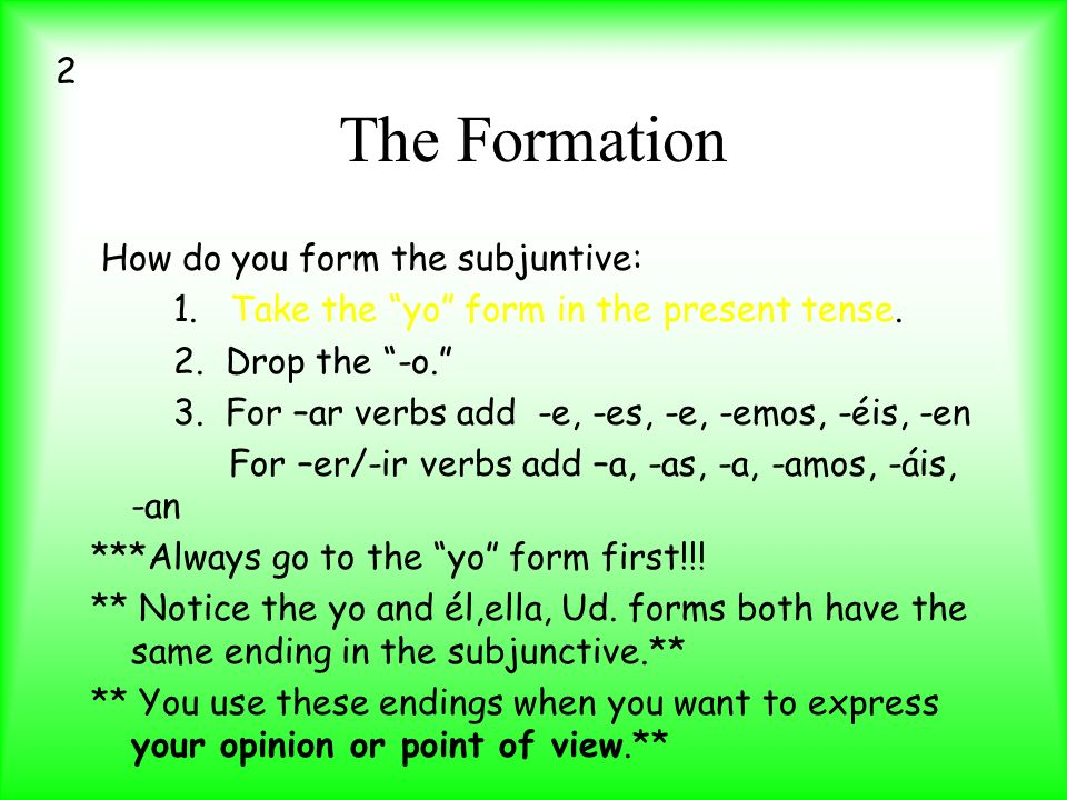 The Formation 2 How do you form the subjuntive: