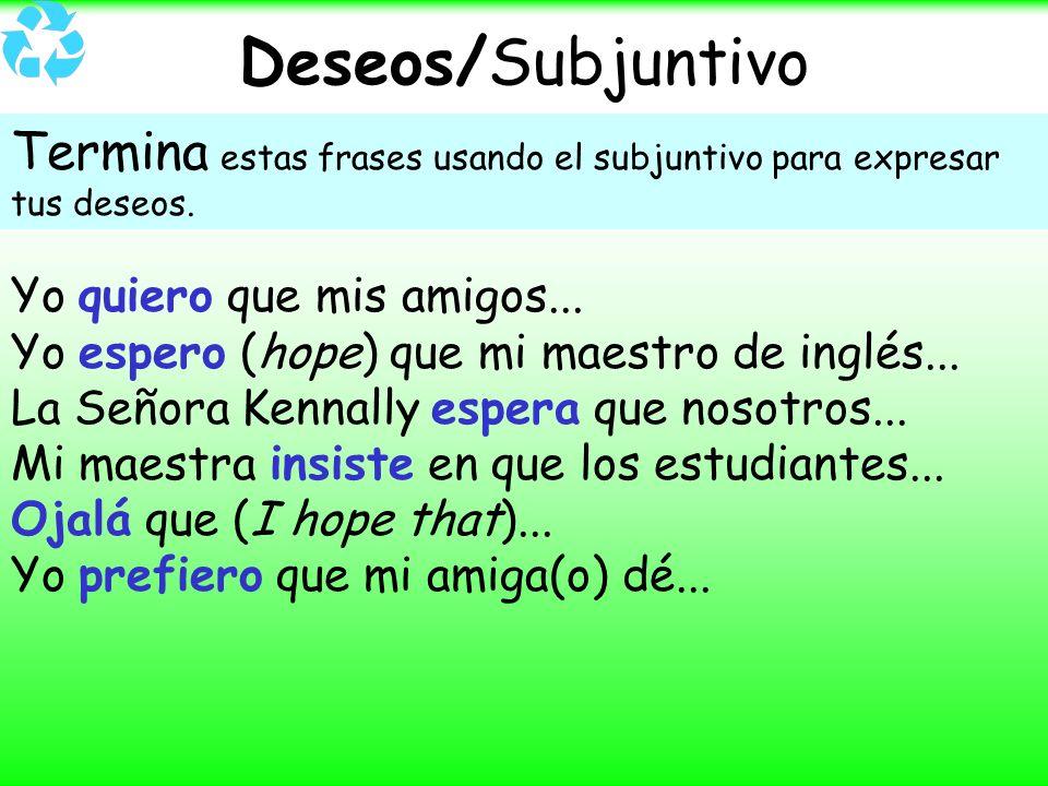 Deseos/SubjuntivoTermina estas frases usando el subjuntivo para expresar tus deseos. Yo quiero que mis amigos...