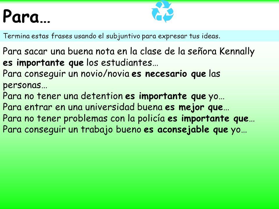 Para…Termina estas frases usando el subjuntivo para expresar tus ideas.