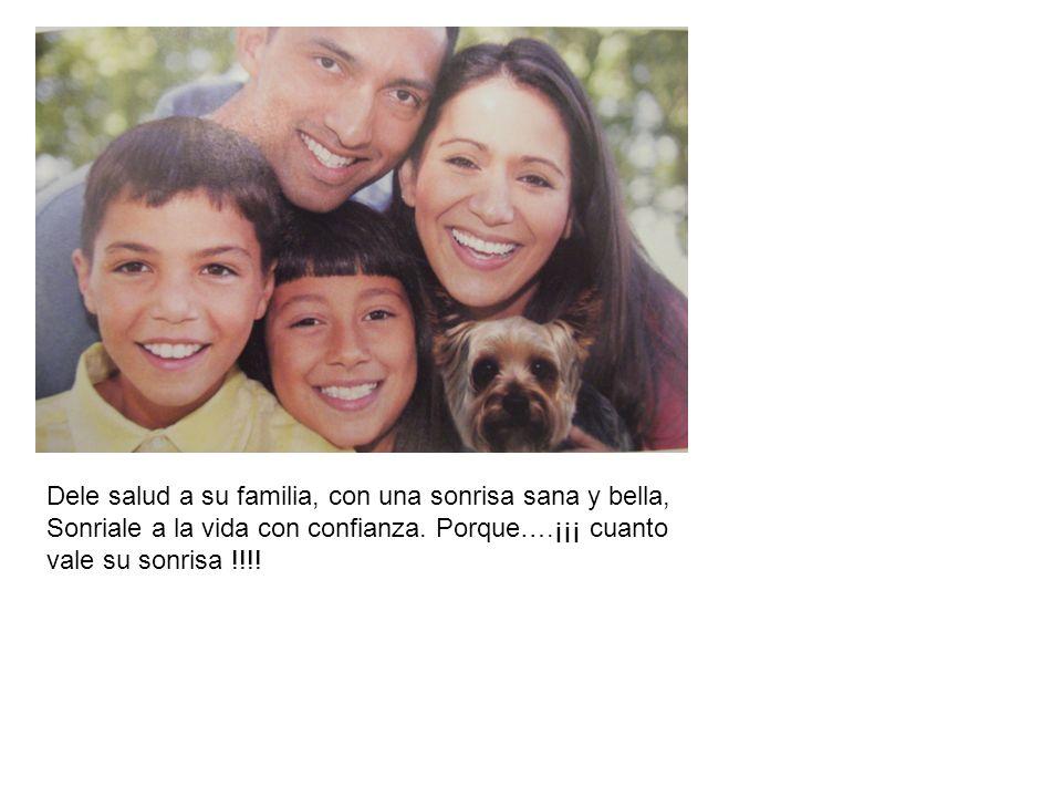 Dele salud a su familia, con una sonrisa sana y bella,