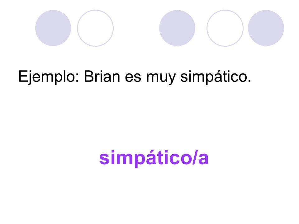 Ejemplo: Brian es muy simpático.