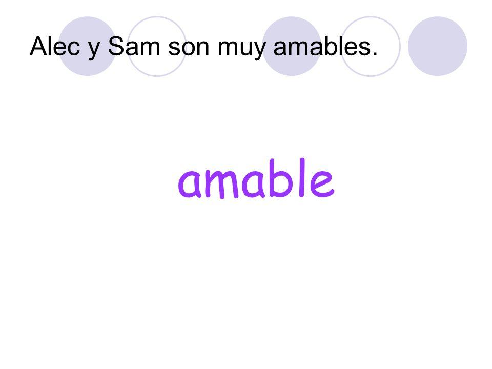 Alec y Sam son muy amables.