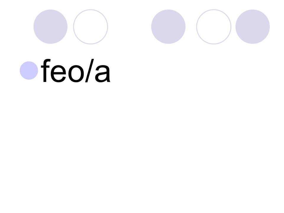 feo/a