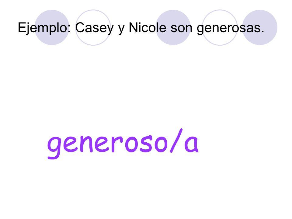 Ejemplo: Casey y Nicole son generosas.