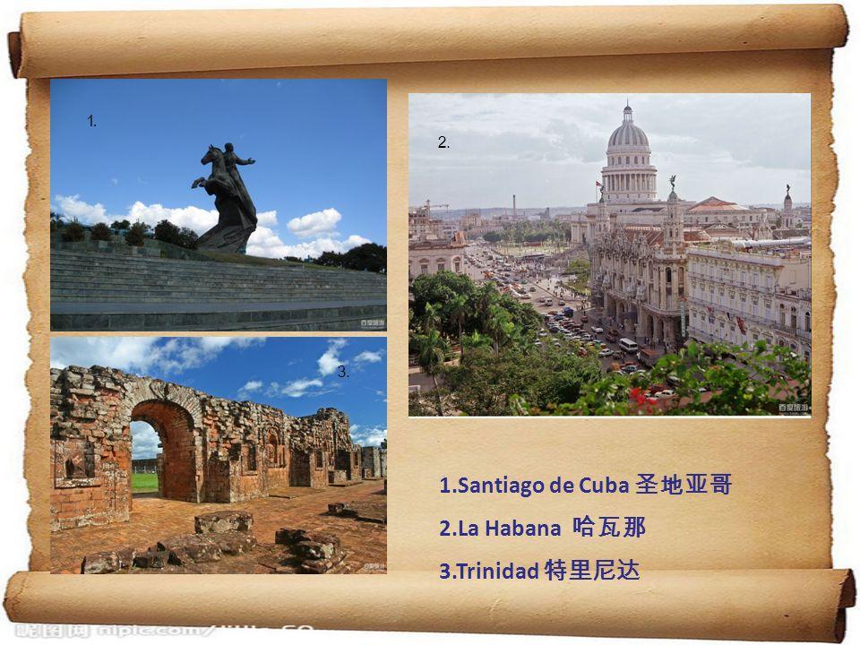 ⒈ ⒉ ⒊ 1.Santiago de Cuba 圣地亚哥 2.La Habana 哈瓦那 3.Trinidad 特里尼达