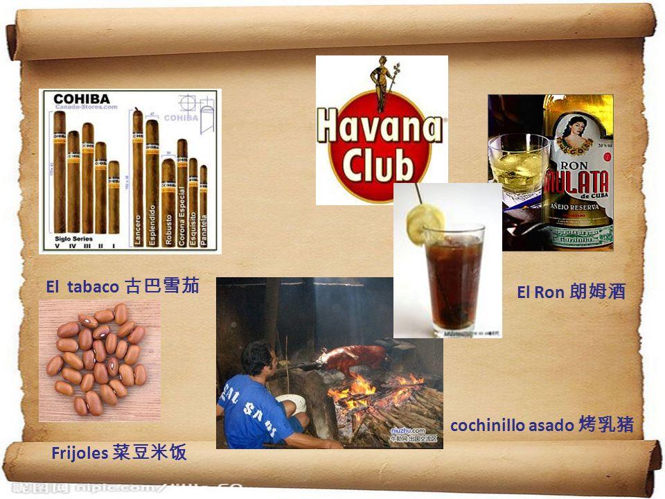 El tabaco 古巴雪茄 El Ron 朗姆酒 cochinillo asado 烤乳猪 Frijoles 菜豆米饭