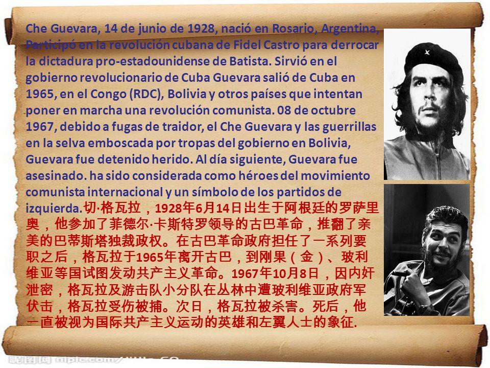 Che Guevara, 14 de junio de 1928, nació en Rosario, Argentina, Participó en la revolución cubana de Fidel Castro para derrocar la dictadura pro-estadounidense de Batista.