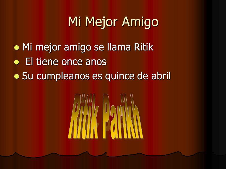 Mi Mejor Amigo Ritik Parikh Mi mejor amigo se llama Ritik