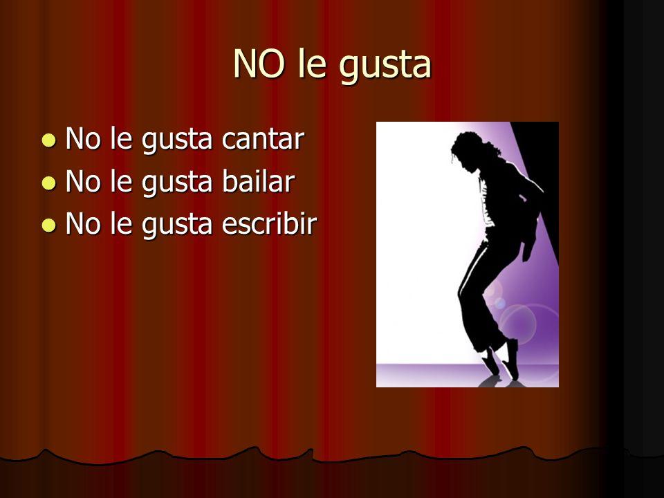 NO le gusta No le gusta cantar No le gusta bailar No le gusta escribir