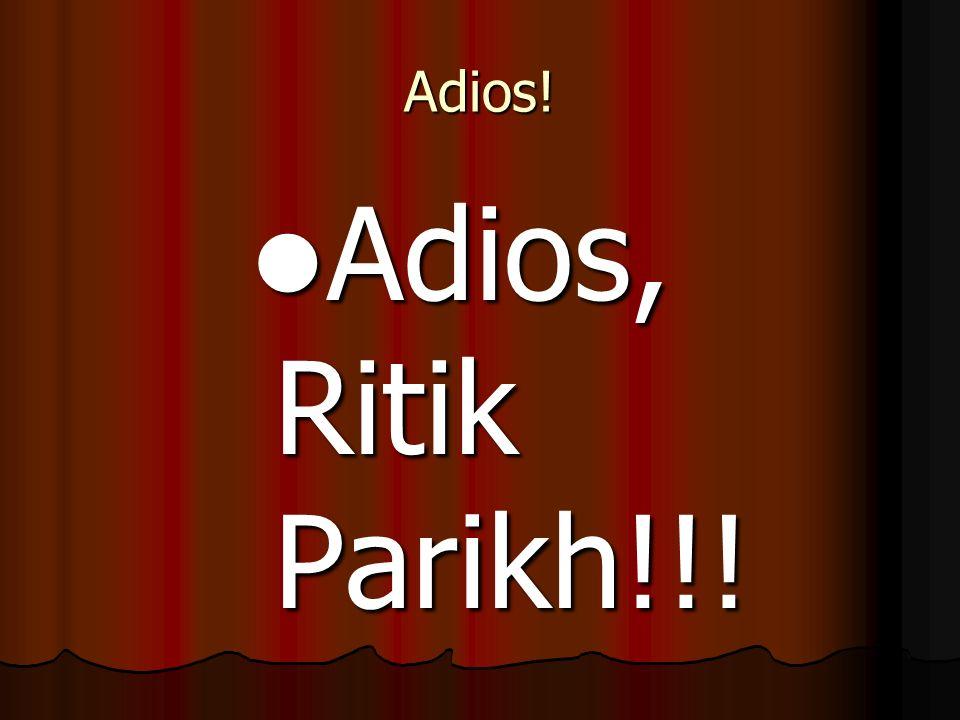 Adios! Adios, Ritik Parikh!!!