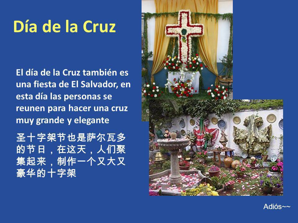 Día de la Cruz El día de la Cruz también es una fiesta de El Salvador, en esta día las personas se reunen para hacer una cruz muy grande y elegante.