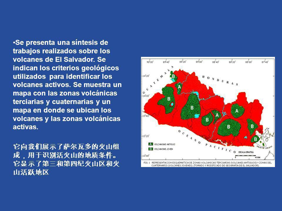 Se presenta una síntesis de trabajos realizados sobre los volcanes de El Salvador. Se indican los criterios geológicos utilizados para identificar los volcanes activos. Se muestra un mapa con las zonas volcánicas terciarias y cuaternarias y un mapa en donde se ubican los volcanes y las zonas volcánicas activas.