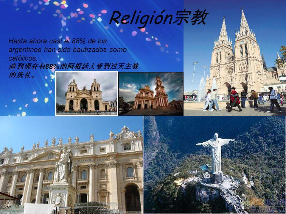 Religión宗教 Hasta ahora casi el 88% de los argentinos han sido bautizados como católicos.