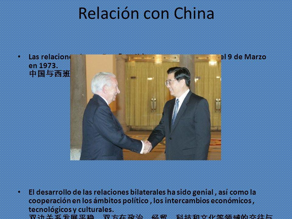 Relación con China Las relaciones dentro España y China se construyeron en el 9 de Marzo en 1973. 中国与西班牙于1973年3月9日建交。
