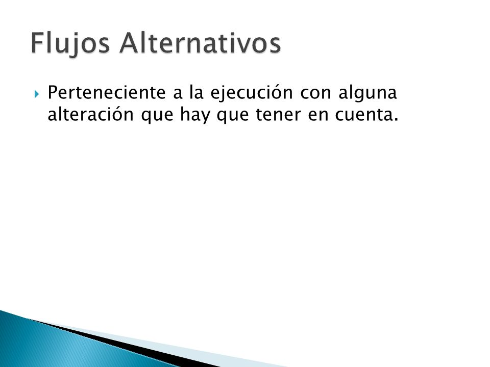 Flujos Alternativos Perteneciente a la ejecución con alguna alteración que hay que tener en cuenta.