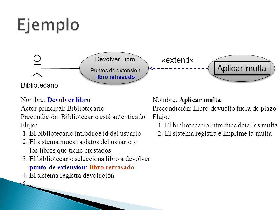 Ejemplo Aplicar multa «extend» Bibliotecario Nombre: Devolver libro