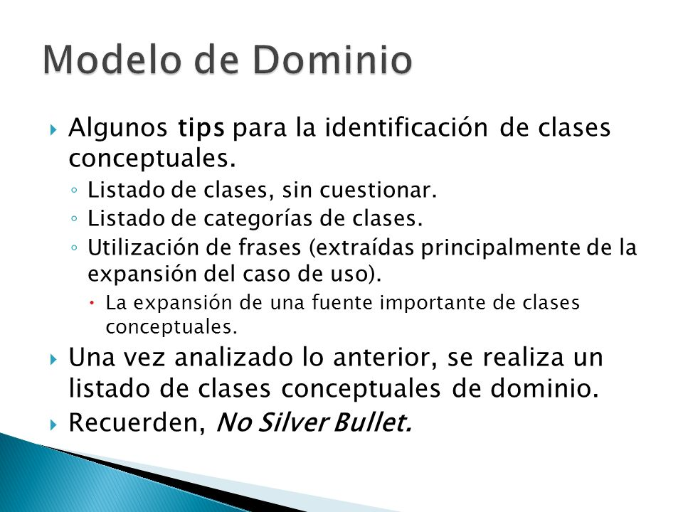 Modelo de Dominio Algunos tips para la identificación de clases conceptuales. Listado de clases, sin cuestionar.