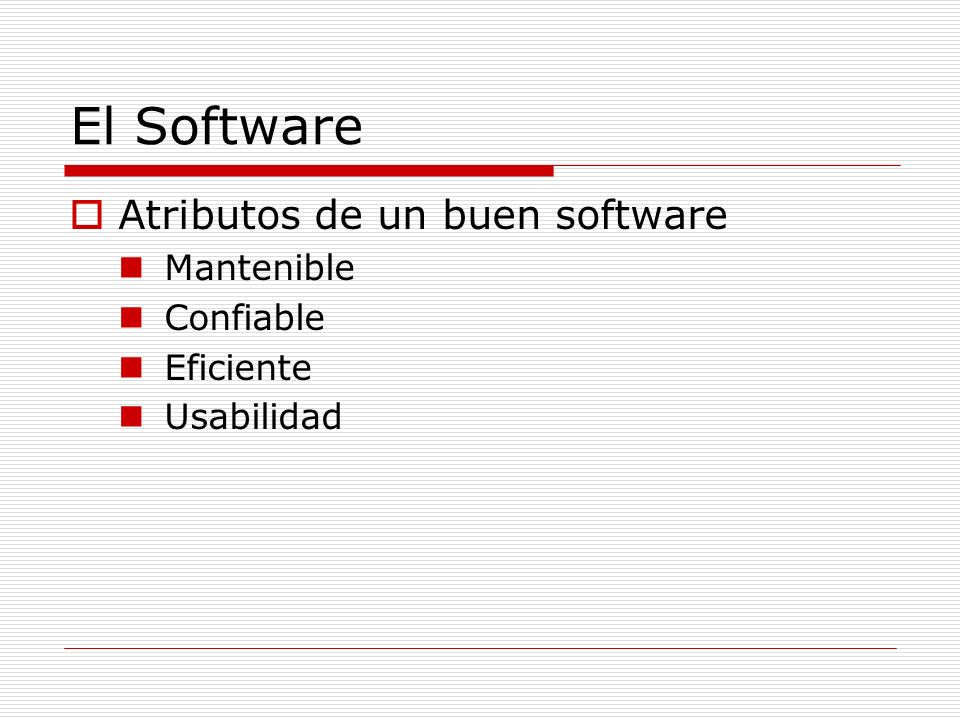 El Software Atributos de un buen software Mantenible Confiable