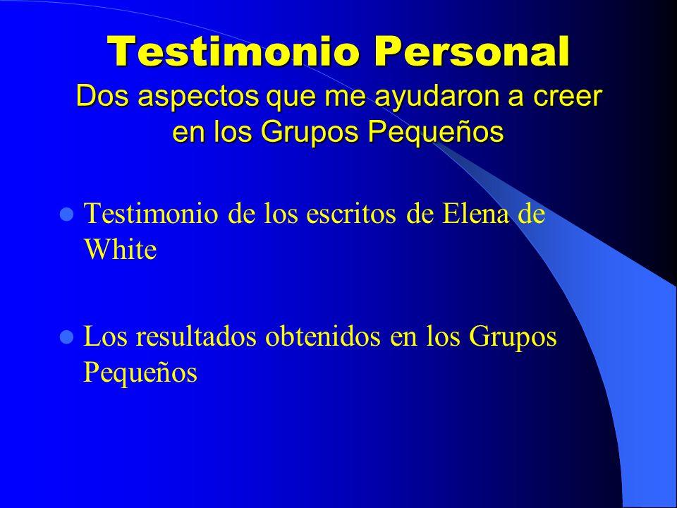Testimonio Personal Dos aspectos que me ayudaron a creer en los Grupos Pequeños