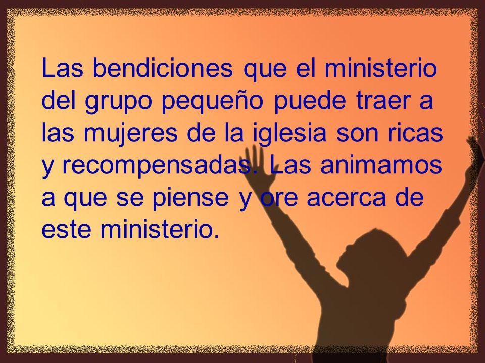 Las bendiciones que el ministerio del grupo pequeño puede traer a las mujeres de la iglesia son ricas y recompensadas.