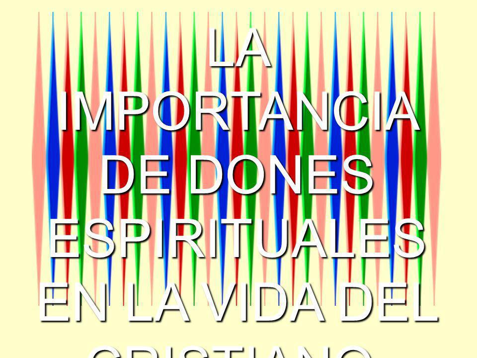 LA IMPORTANCIA DE DONES ESPIRITUALES EN LA VIDA DEL CRISTIANO.