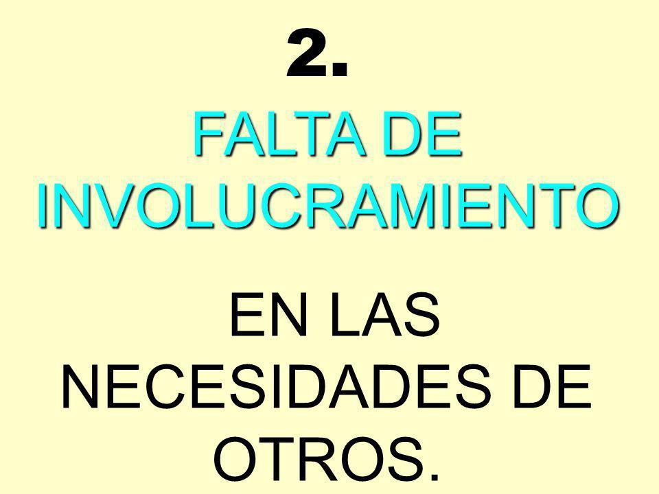 2. FALTA DE INVOLUCRAMIENTO EN LAS NECESIDADES DE OTROS.