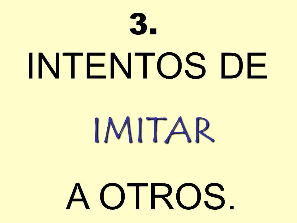 3. INTENTOS DE IMITAR A OTROS.