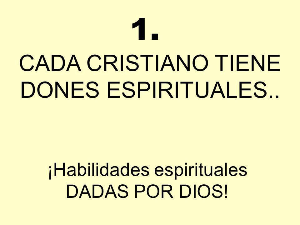 1. CADA CRISTIANO TIENE DONES ESPIRITUALES..