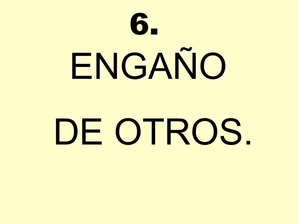 6. ENGAÑO DE OTROS.