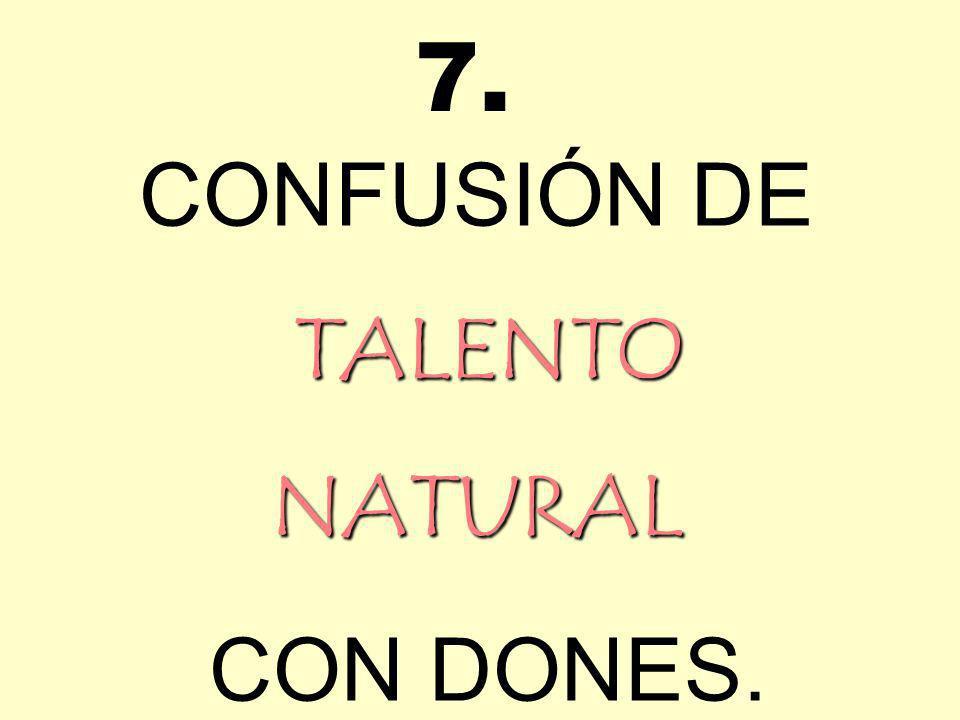 7. CONFUSIÓN DE TALENTO NATURAL CON DONES.