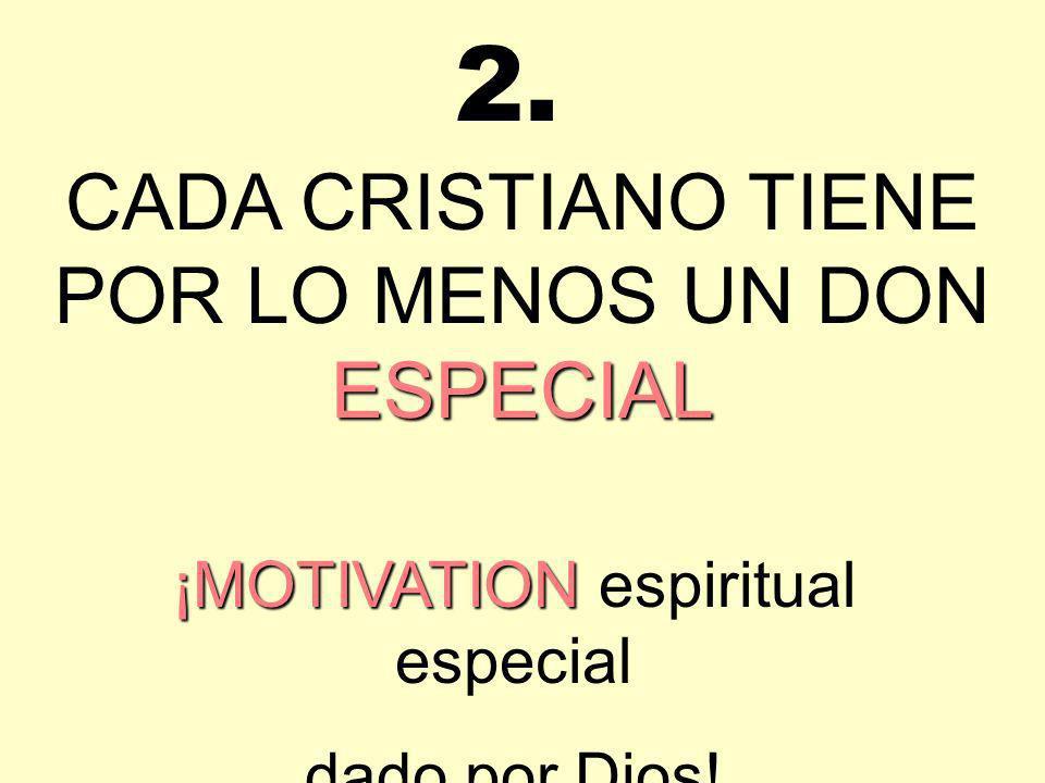 2. CADA CRISTIANO TIENE POR LO MENOS UN DON ESPECIAL