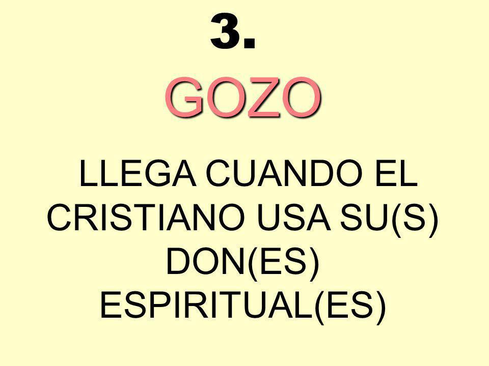 LLEGA CUANDO EL CRISTIANO USA SU(S) DON(ES) ESPIRITUAL(ES)