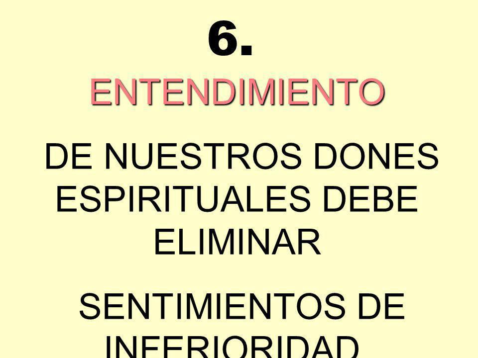 6. ENTENDIMIENTO DE NUESTROS DONES ESPIRITUALES DEBE ELIMINAR