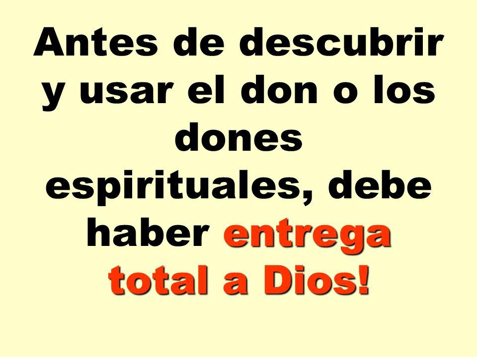 Antes de descubrir y usar el don o los dones espirituales, debe haber entrega total a Dios!