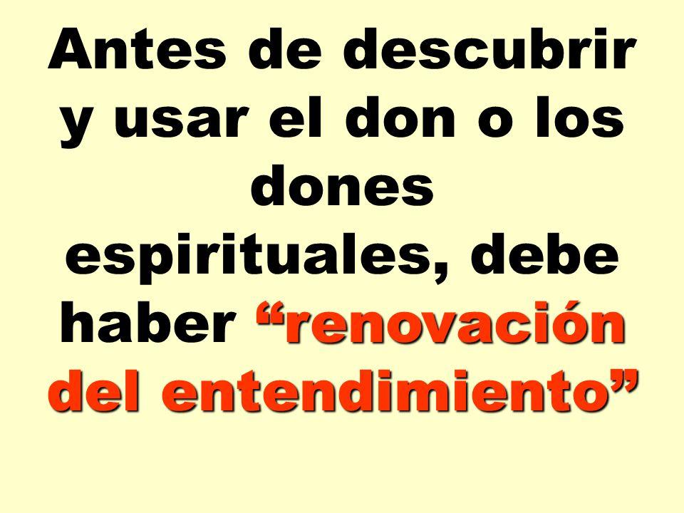 Antes de descubrir y usar el don o los dones espirituales, debe haber renovación del entendimiento