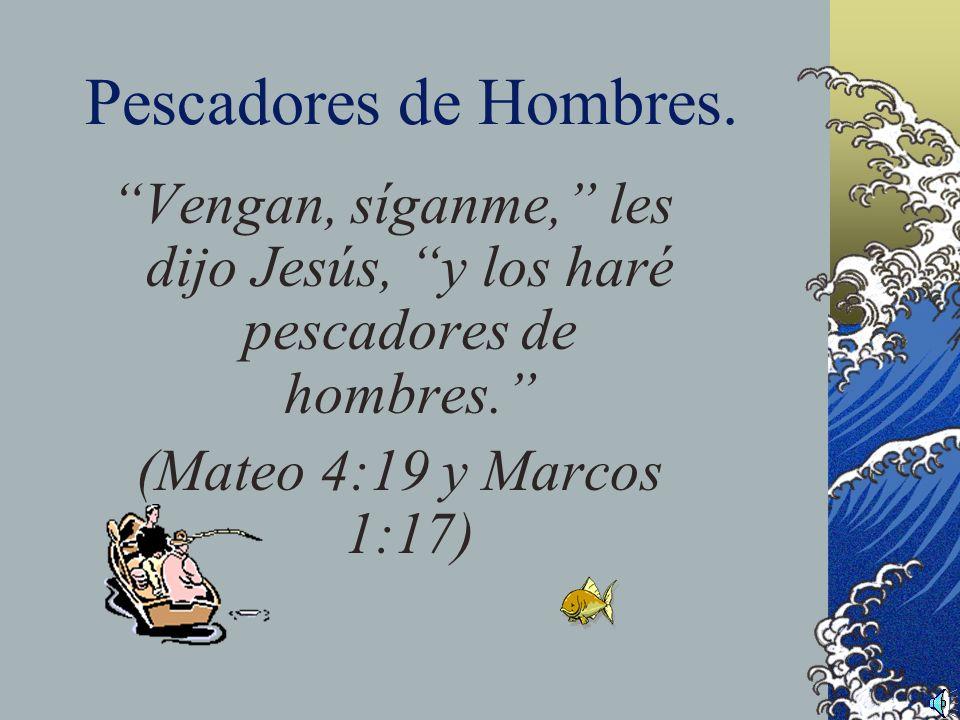 Vengan, síganme, les dijo Jesús, y los haré pescadores de hombres.