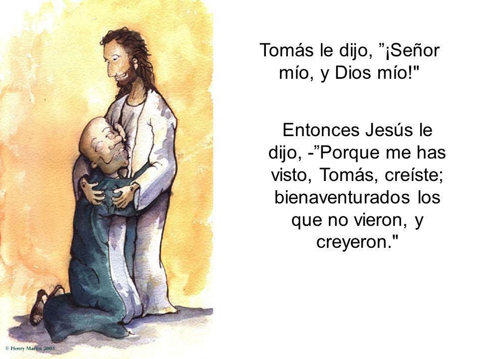 Tomás le dijo, ¡Señor mío, y Dios mío!