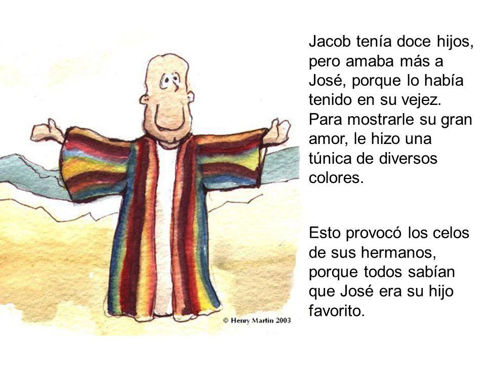 Jacob tenía doce hijos, pero amaba más a José, porque lo había tenido en su vejez. Para mostrarle su gran amor, le hizo una túnica de diversos colores.