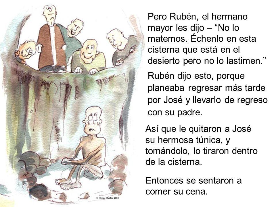 Pero Rubén, el hermano mayor les dijo – No lo matemos
