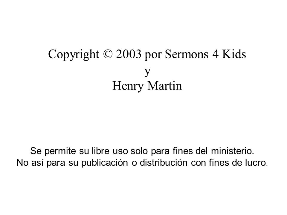 Copyright © 2003 por Sermons 4 Kids y Henry Martin