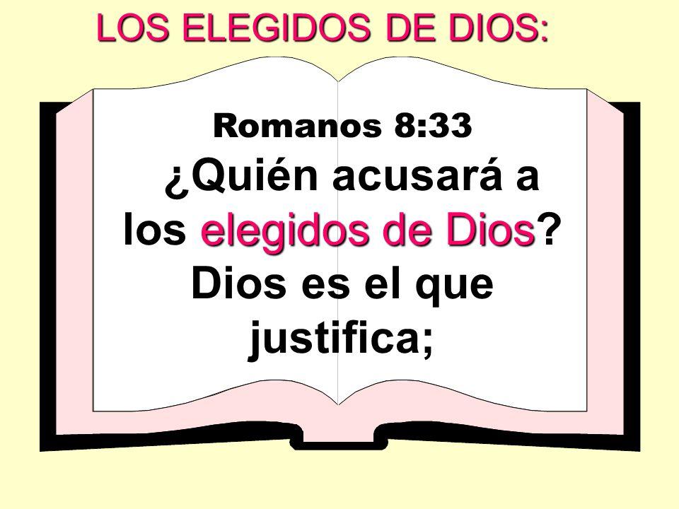 ¿Quién acusará a los elegidos de Dios Dios es el que justifica;