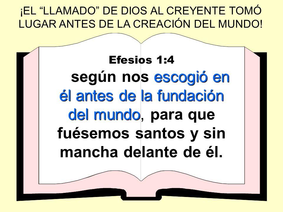 ¡EL LLAMADO DE DIOS AL CREYENTE TOMÓ LUGAR ANTES DE LA CREACIÓN DEL MUNDO!