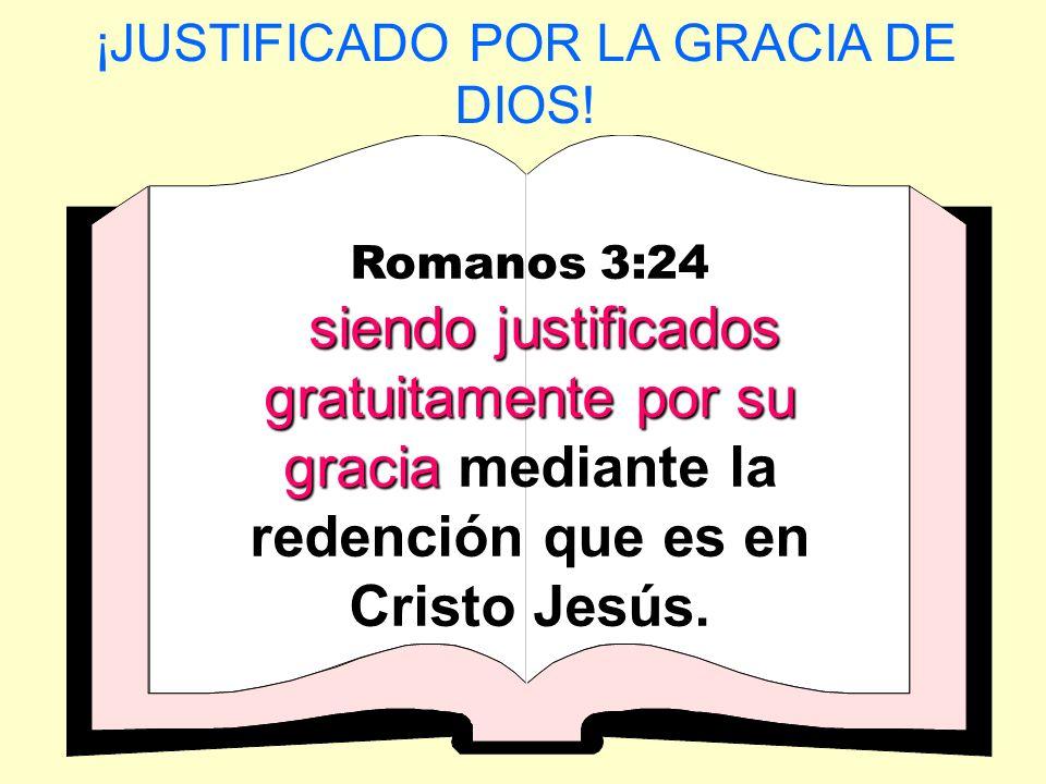 ¡JUSTIFICADO POR LA GRACIA DE DIOS!